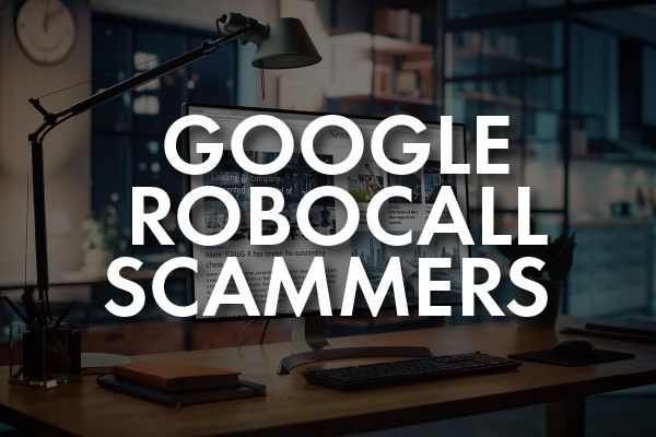 """A picture of an office with the words, """"Google Robocall Scammers."""""""